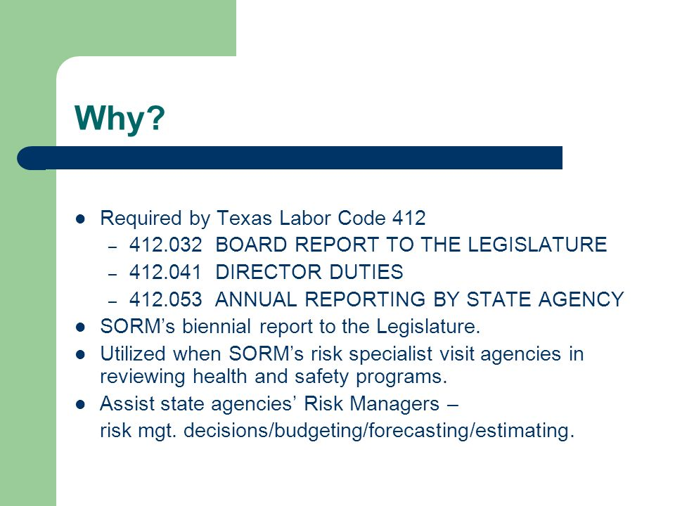 Why? Required by Texas Labor Code 412 – 412.032 BOARD REPORT TO THE LEGISLATURE – 412.041 DIRECTOR DUTIES – 412.053 ANNUAL REPORTING BY STATE AGENCY S