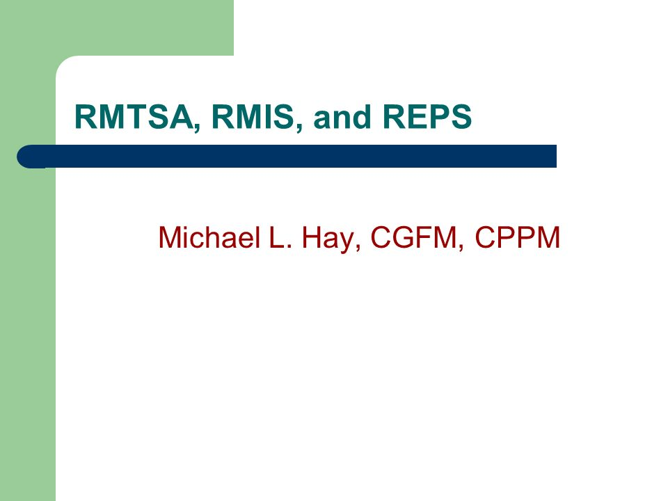 RMTSA, RMIS, and REPS Michael L. Hay, CGFM, CPPM