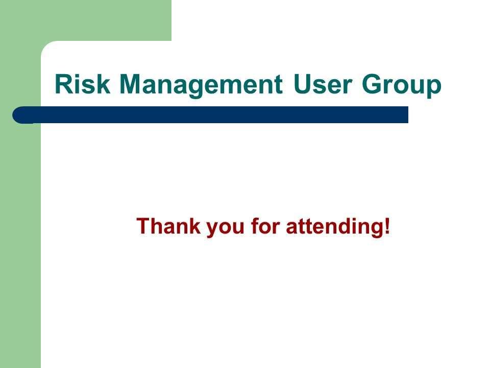 Risk Management User Group Thank you for attending!