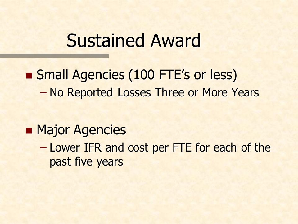 Sustained Award n Small Agencies (100 FTEs or less) –No Reported Losses Three or More Years n Major Agencies –Lower IFR and cost per FTE for each of t