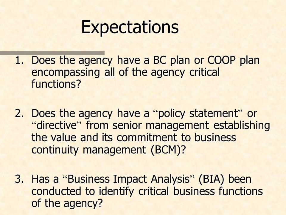 Expectations 1.Does the agency have a BC plan or COOP plan encompassing all of the agency critical functions.