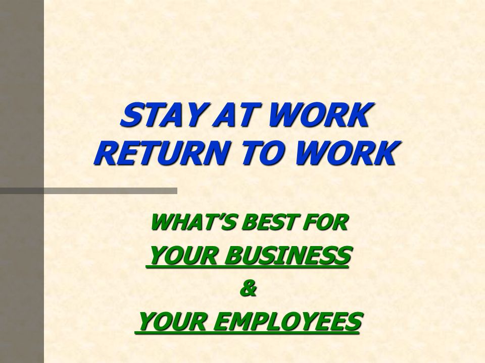 STAY AT WORK RETURN TO WORK WHATS BEST FOR YOUR BUSINESS & YOUR EMPLOYEES
