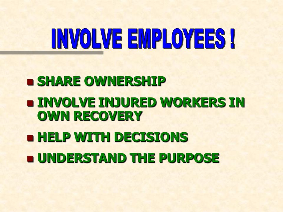n SHARE OWNERSHIP n INVOLVE INJURED WORKERS IN OWN RECOVERY n HELP WITH DECISIONS n UNDERSTAND THE PURPOSE n SHARE OWNERSHIP n INVOLVE INJURED WORKERS IN OWN RECOVERY n HELP WITH DECISIONS n UNDERSTAND THE PURPOSE