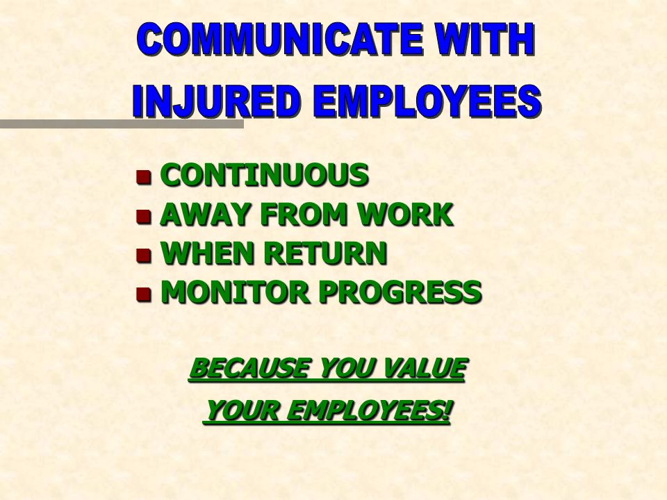n CONTINUOUS n AWAY FROM WORK n WHEN RETURN n MONITOR PROGRESS BECAUSE YOU VALUE YOUR EMPLOYEES.