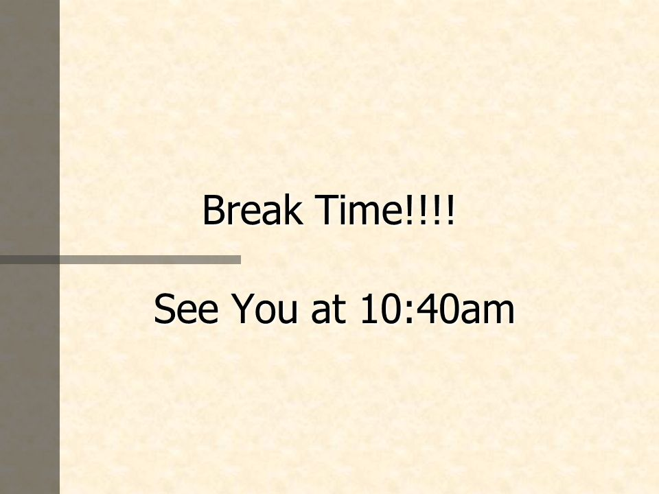 Break Time!!!! See You at 10:40am