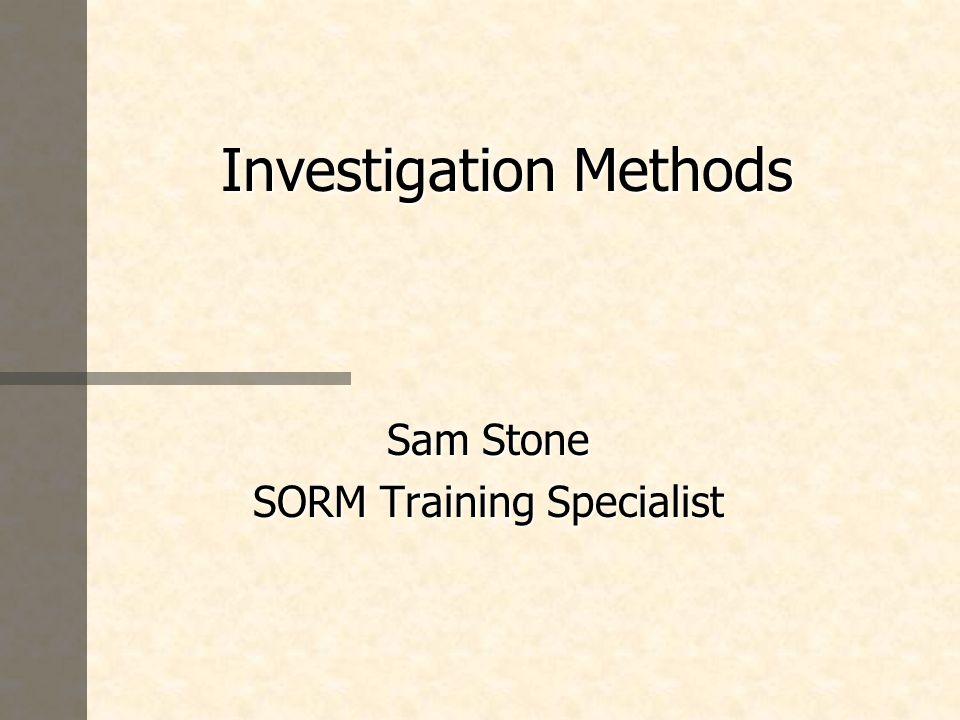 Investigation Methods Investigation Methods Sam Stone SORM Training Specialist