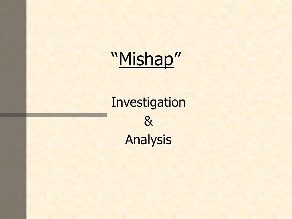 MishapMishap Investigation&Analysis