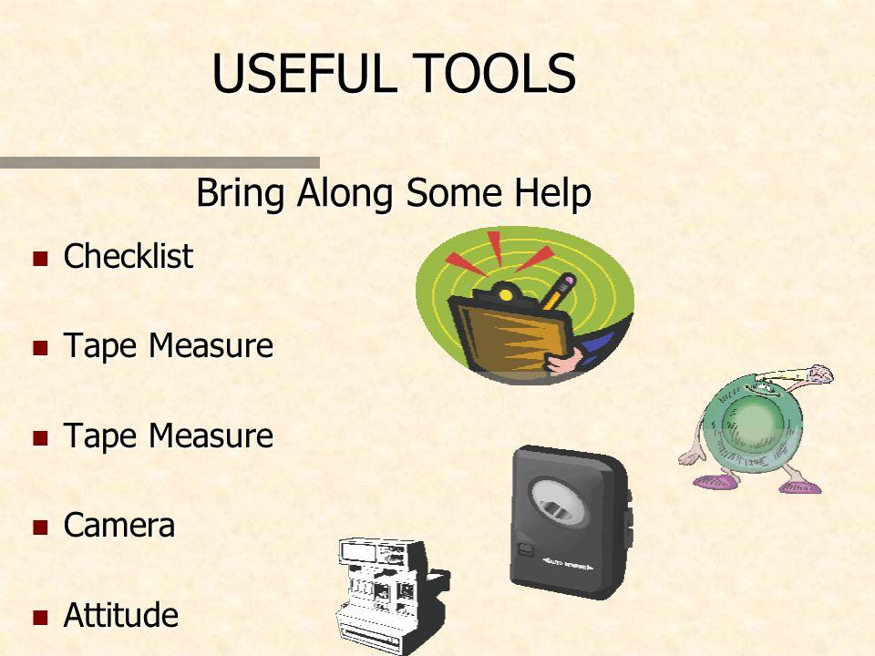 USEFUL TOOLS Bring Along Some Help n Checklist n Tape Measure n Camera n Attitude