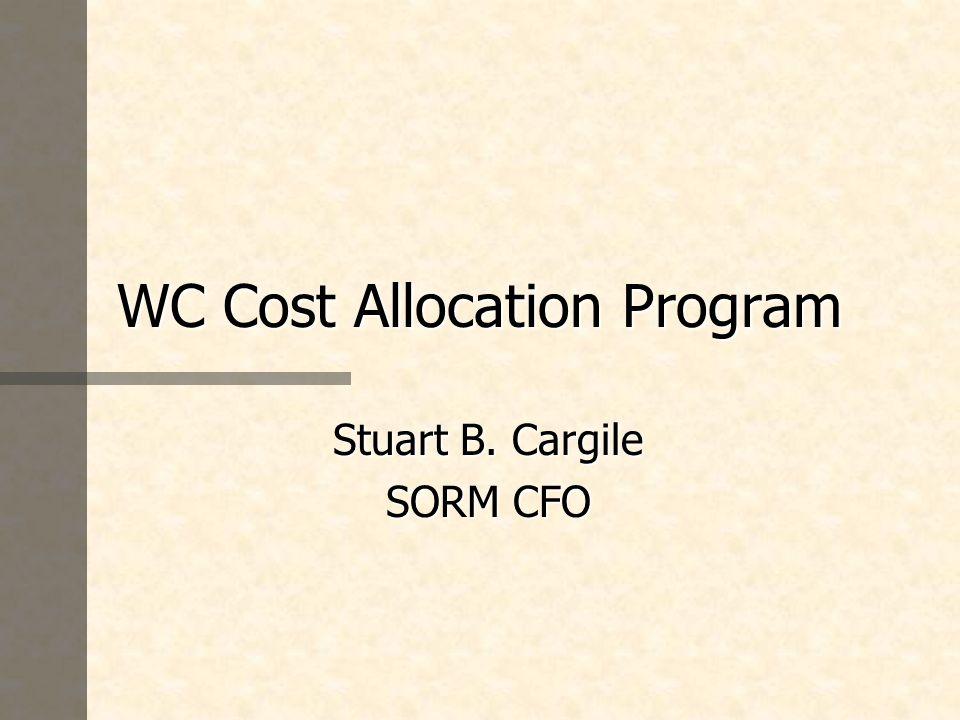 WC Cost Allocation Program Stuart B. Cargile SORM CFO
