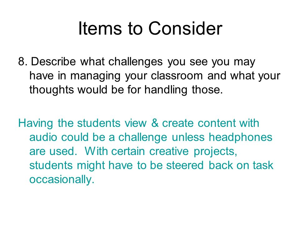 Items to Consider 8. Describe what challenges you see you may have in managing your classroom and what your thoughts would be for handling those. Havi