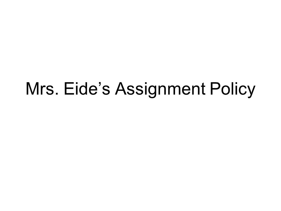 Mrs. Eides Assignment Policy