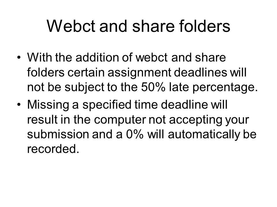 Webct and share folders With the addition of webct and share folders certain assignment deadlines will not be subject to the 50% late percentage. Miss