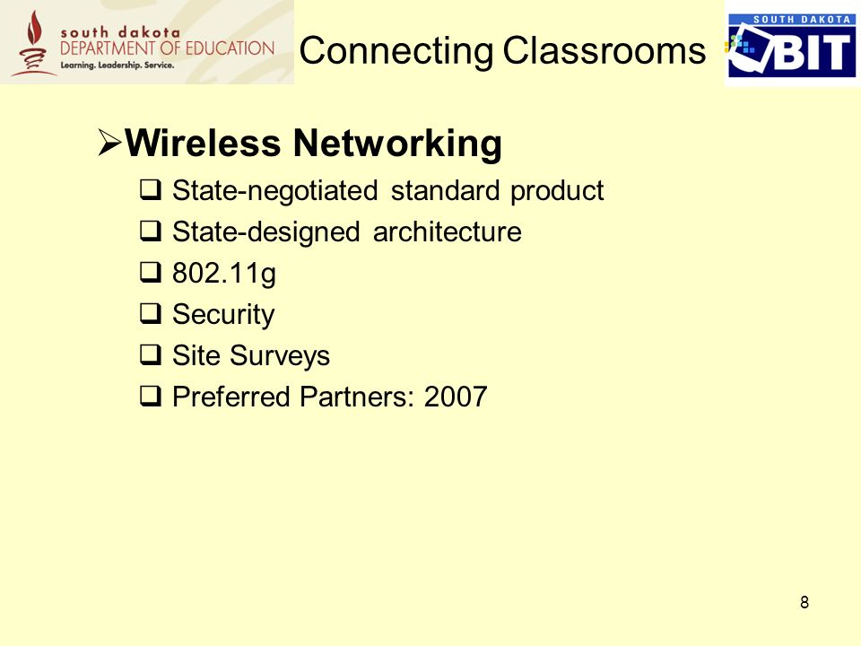 8 Wireless Networking State-negotiated standard product State-designed architecture 802.11g Security Site Surveys Preferred Partners: 2007 Connecting Classrooms