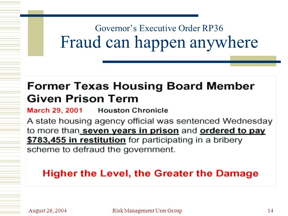 August 26, 2004 Risk Management User Group14 Governors Executive Order RP36 Fraud can happen anywhere