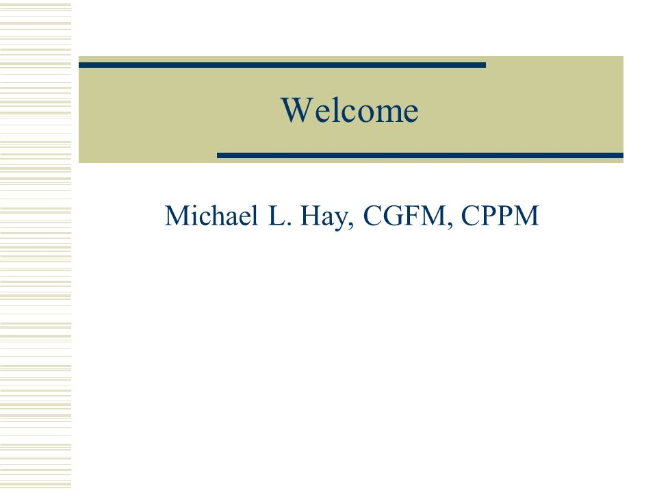 Welcome Michael L. Hay, CGFM, CPPM