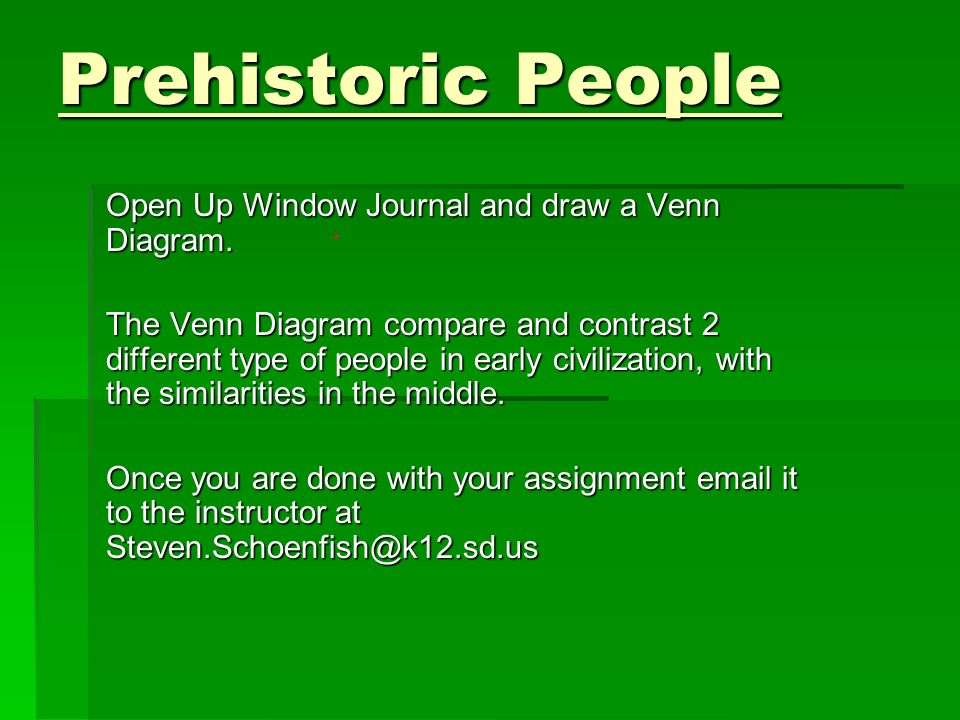 Prehistoric People Open Up Window Journal and draw a Venn Diagram. The Venn Diagram compare and contrast 2 different type of people in early civilizat