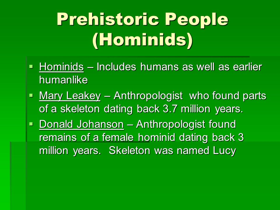 Prehistoric People (Hominids) Hominids – Includes humans as well as earlier humanlike Hominids – Includes humans as well as earlier humanlike Mary Lea