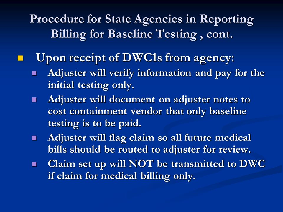Procedure for State Agencies Requesting Payment for Baseline Testing If agency receives the medical bill: If agency receives the medical bill: Submit the first report of injury to SORM online, coding the Nature of Injury as 05, Exposure claim.