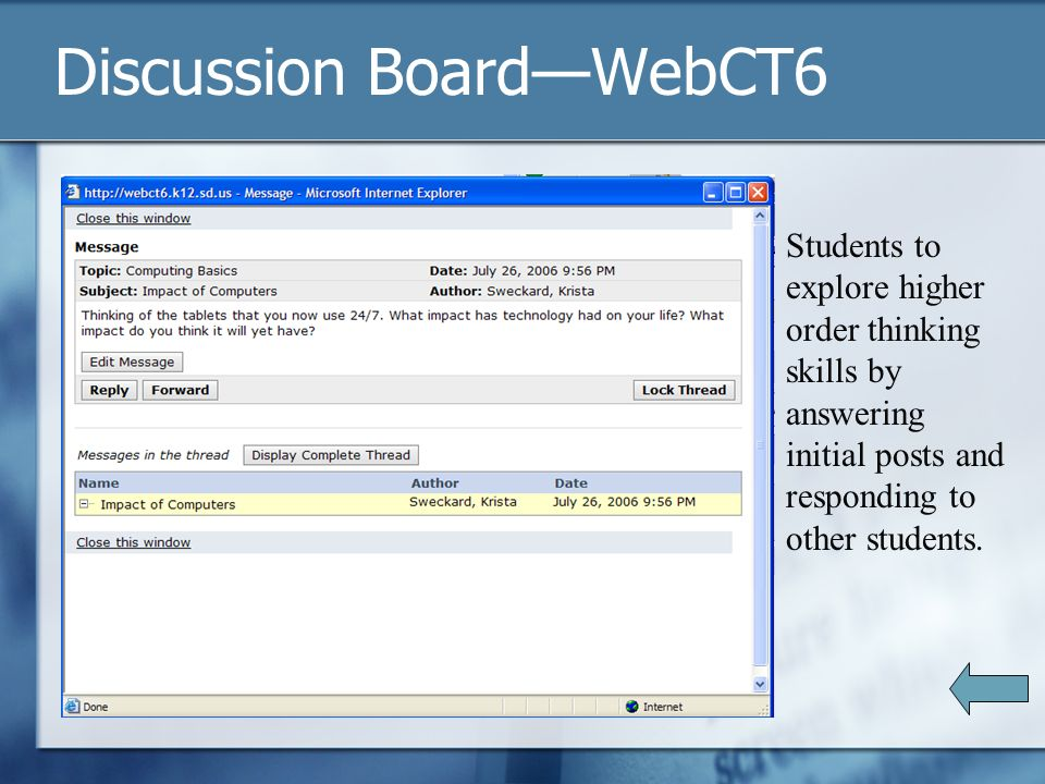 Discussion BoardWebCT6 Students to explore higher order thinking skills by answering initial posts and responding to other students.