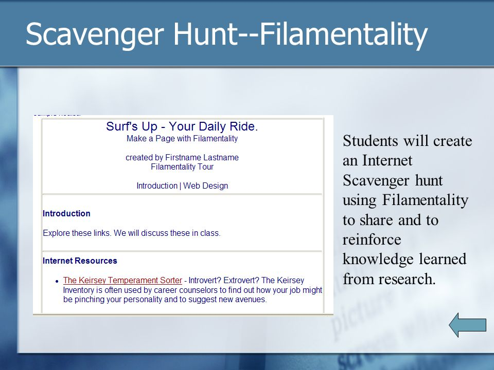 Scavenger Hunt--Filamentality Students will create an Internet Scavenger hunt using Filamentality to share and to reinforce knowledge learned from research.