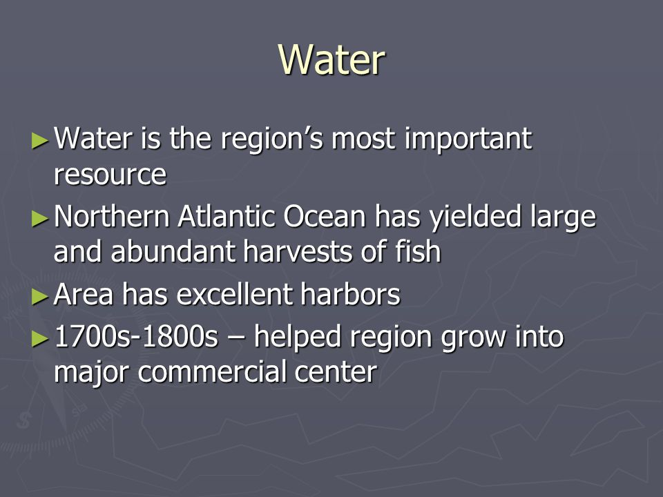 Water Water is the regions most important resource Water is the regions most important resource Northern Atlantic Ocean has yielded large and abundant