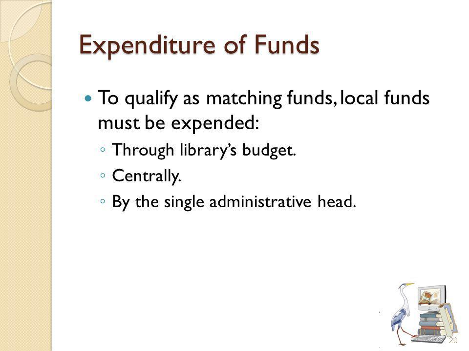 Expenditure of Funds To qualify as matching funds, local funds must be expended: Through librarys budget.