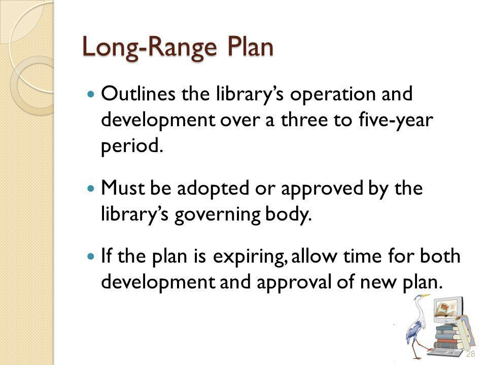 Long-Range Plan Outlines the librarys operation and development over a three to five-year period.