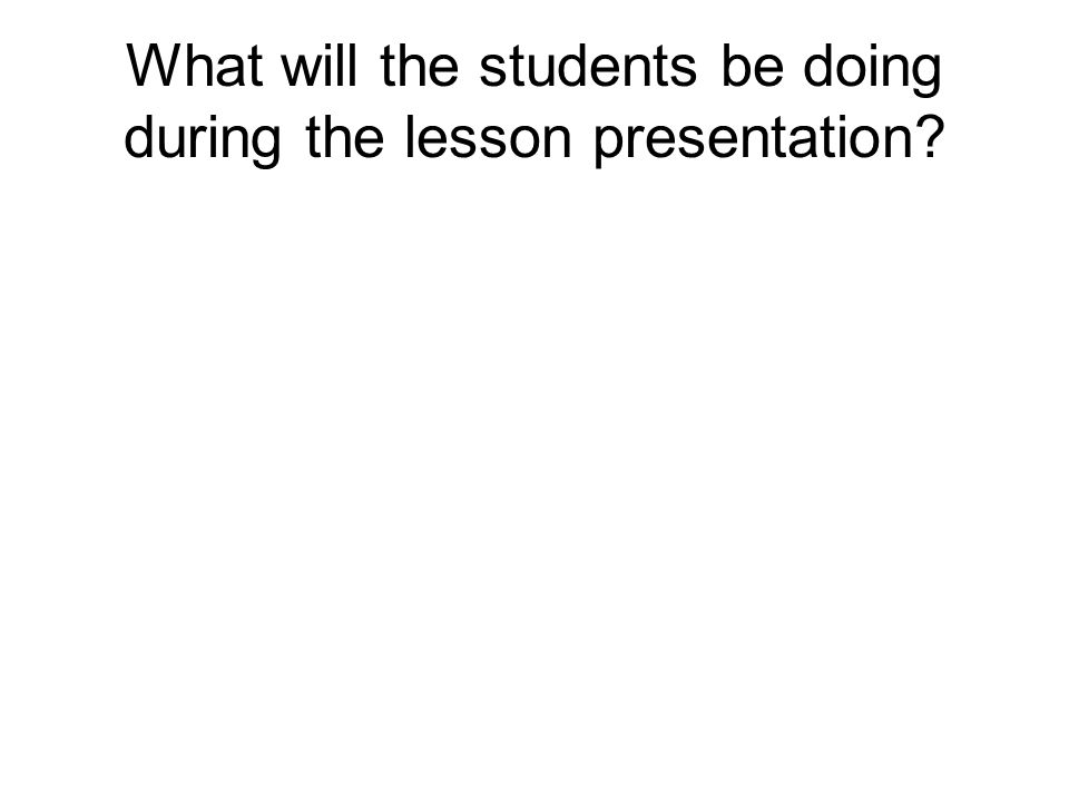 What will the students be doing during the lesson presentation?