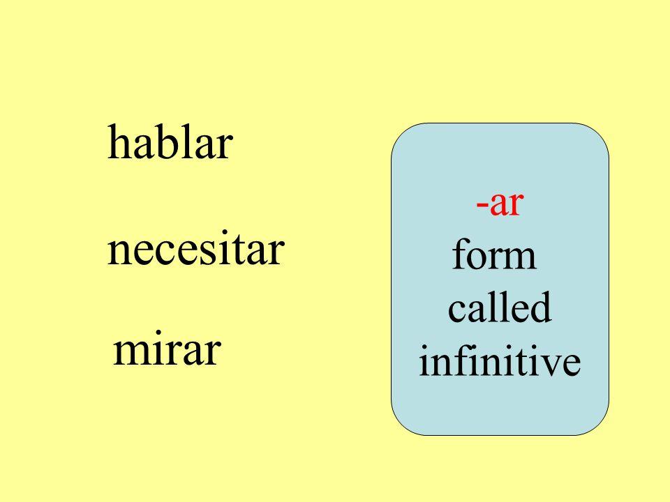 hablar necesitar mirar -ar form called infinitive