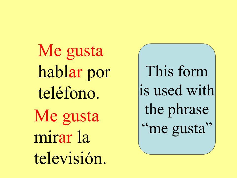 Me gusta hablar por teléfono. Me gusta mirar la televisión.
