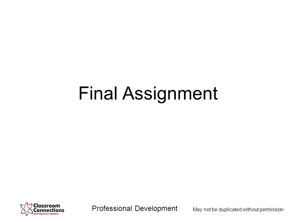 Professional Development May not be duplicated without permission Final Assignment
