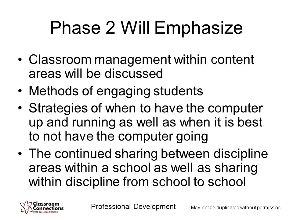 Professional Development May not be duplicated without permission Phase 2 Will Emphasize Classroom management within content areas will be discussed M