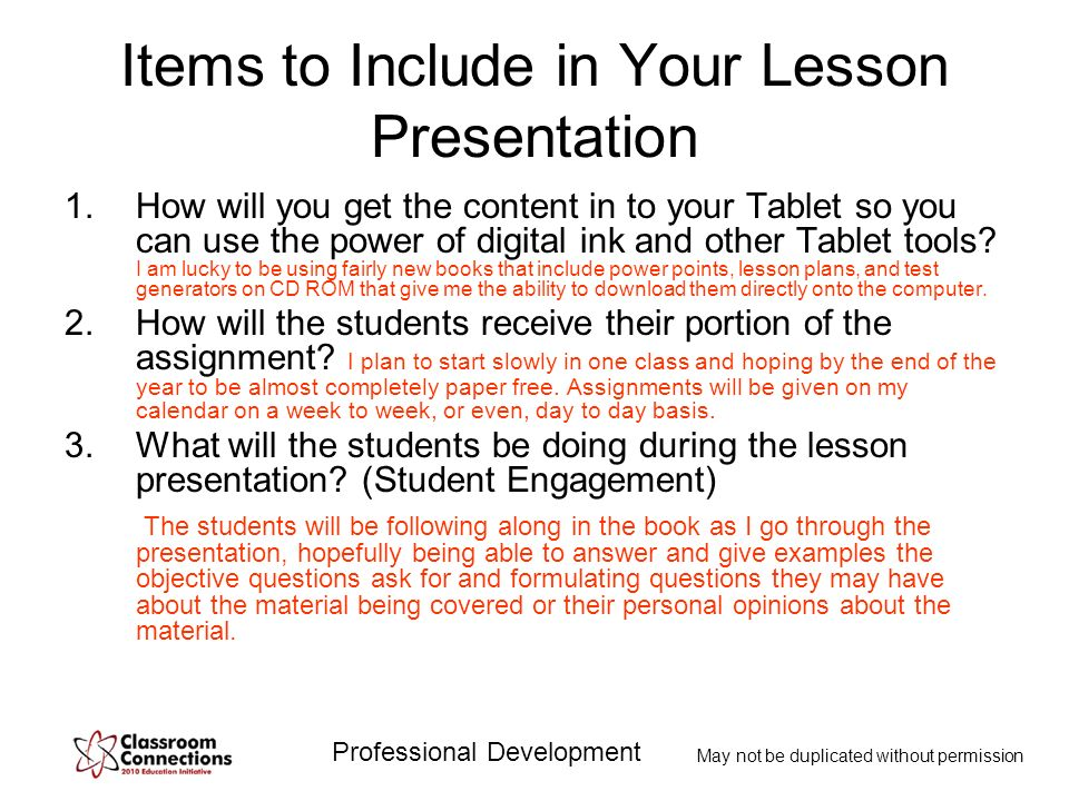 Professional Development May not be duplicated without permission Items to Include in Your Lesson Presentation 1.How will you get the content in to yo