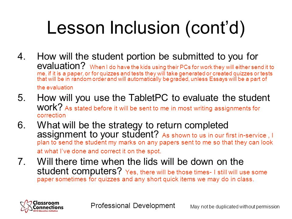 Professional Development May not be duplicated without permission Lesson Inclusion (contd) 4.How will the student portion be submitted to you for eval