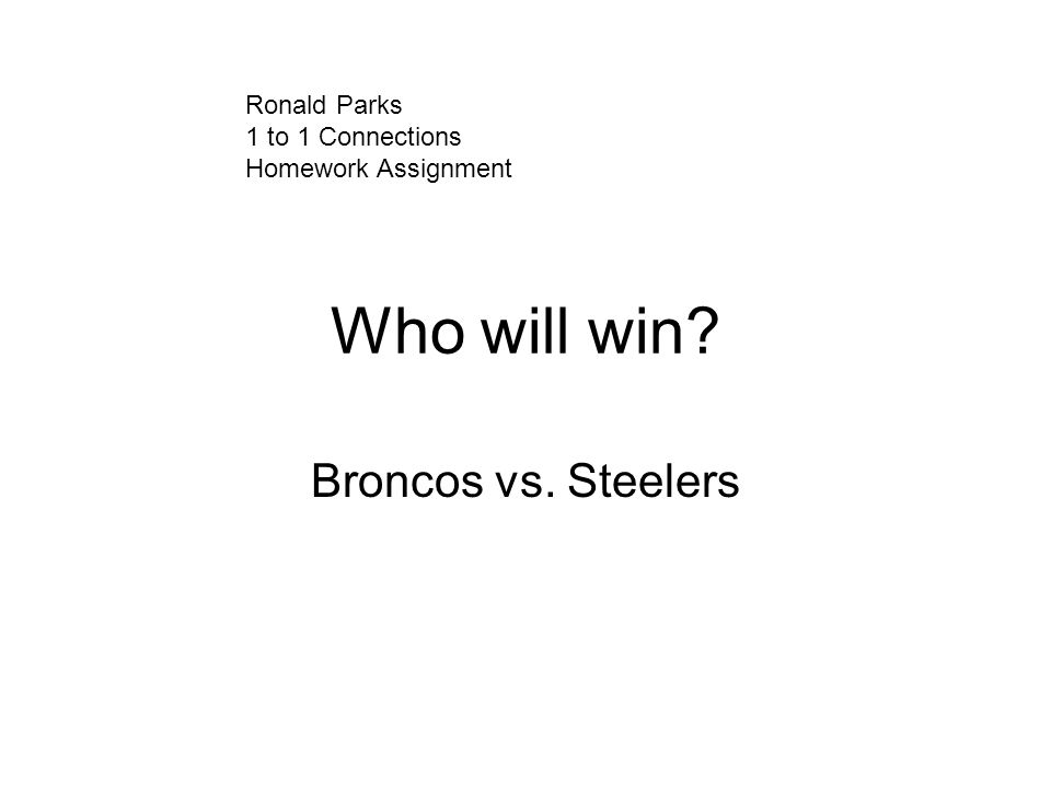 Who will win Broncos vs. Steelers Ronald Parks 1 to 1 Connections Homework Assignment