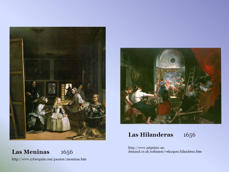 Las Meninas 1656 http://www.cyberspain.com/passion/2meninas.htm Las Hilanderas 1656 http://www.artprints-on- demand.co.uk/noframes/velasquez/hilanderas.htm