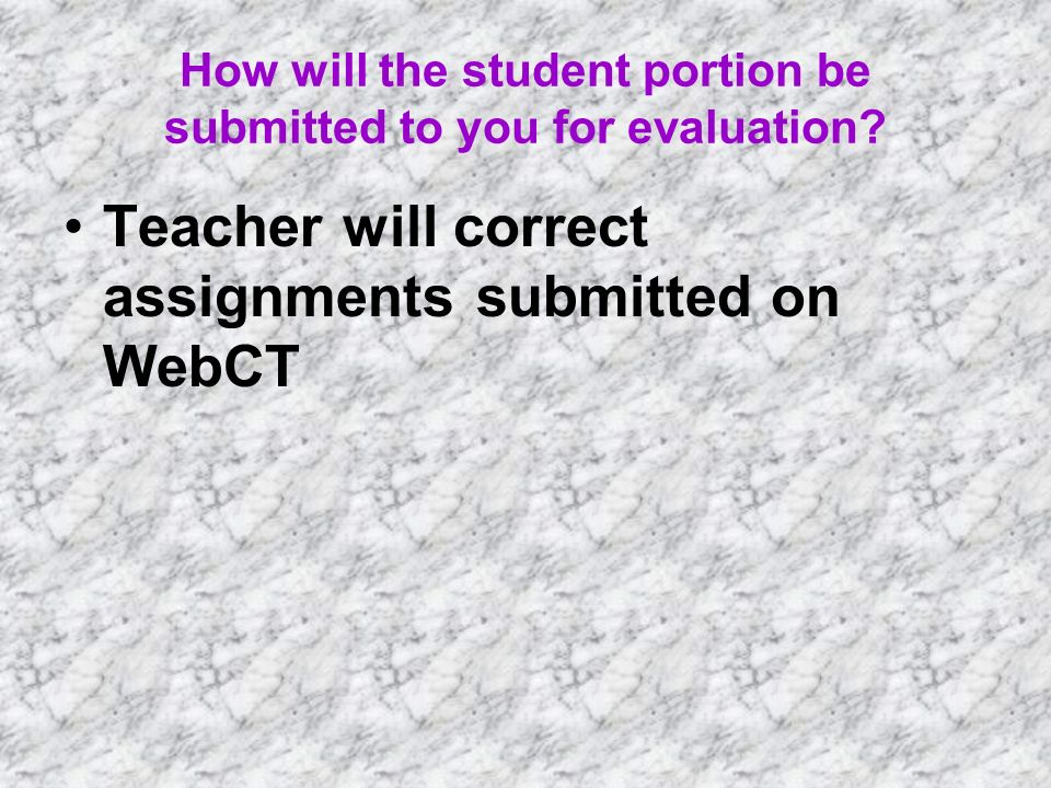 How will the student portion be submitted to you for evaluation.
