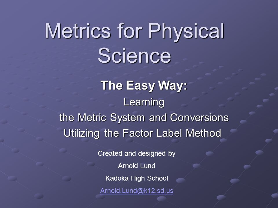 Metrics for Physical Science The Easy Way: The Easy Way: Learning Learning the Metric System and Conversions the Metric System and Conversions Utilizi