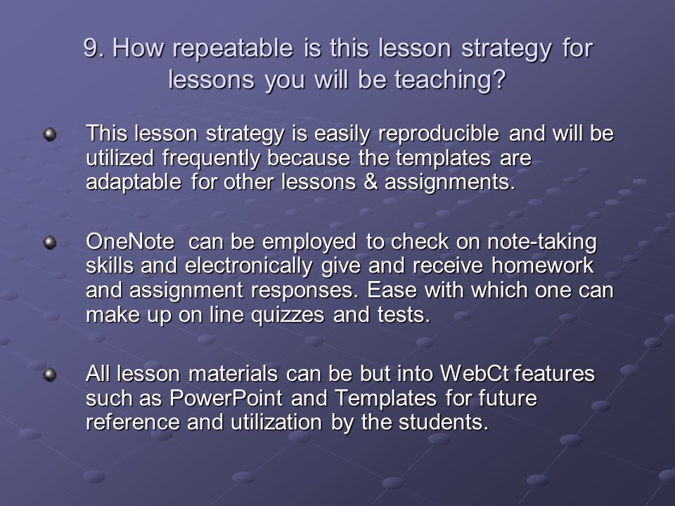9. How repeatable is this lesson strategy for lessons you will be teaching.