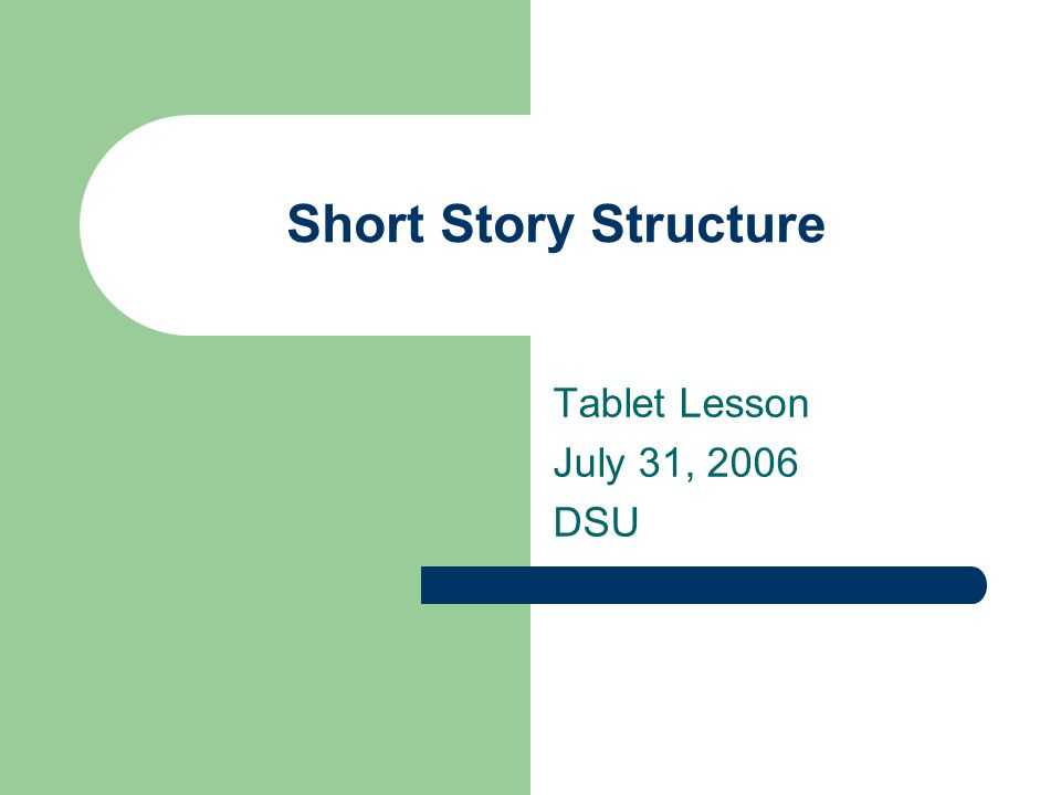 Short Story Structure Tablet Lesson July 31, 2006 DSU