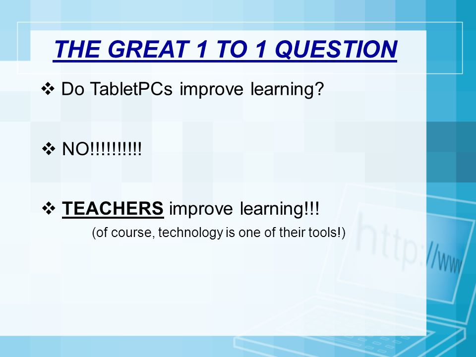 THE GREAT 1 TO 1 QUESTION Do TabletPCs improve learning.