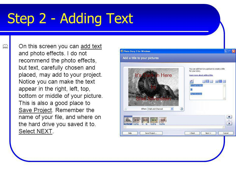 Step 2 - Adding Text On this screen you can add text and photo effects. I do not recommend the photo effects, but text, carefully chosen and placed, m