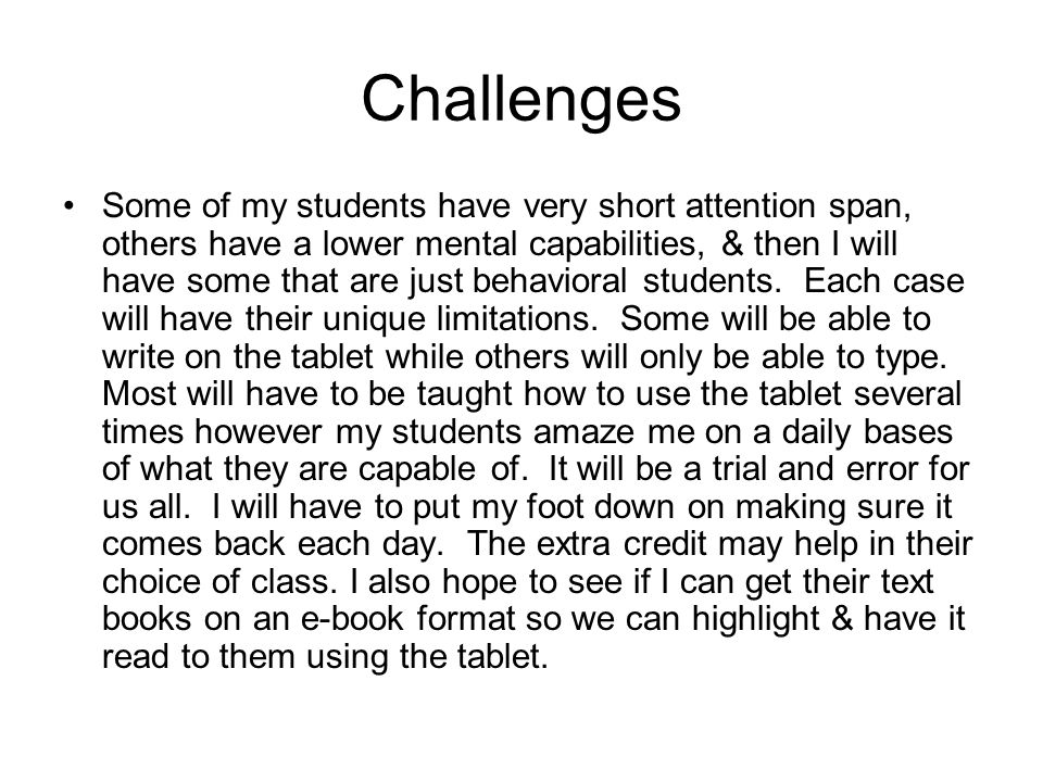 Challenges Some of my students have very short attention span, others have a lower mental capabilities, & then I will have some that are just behavior