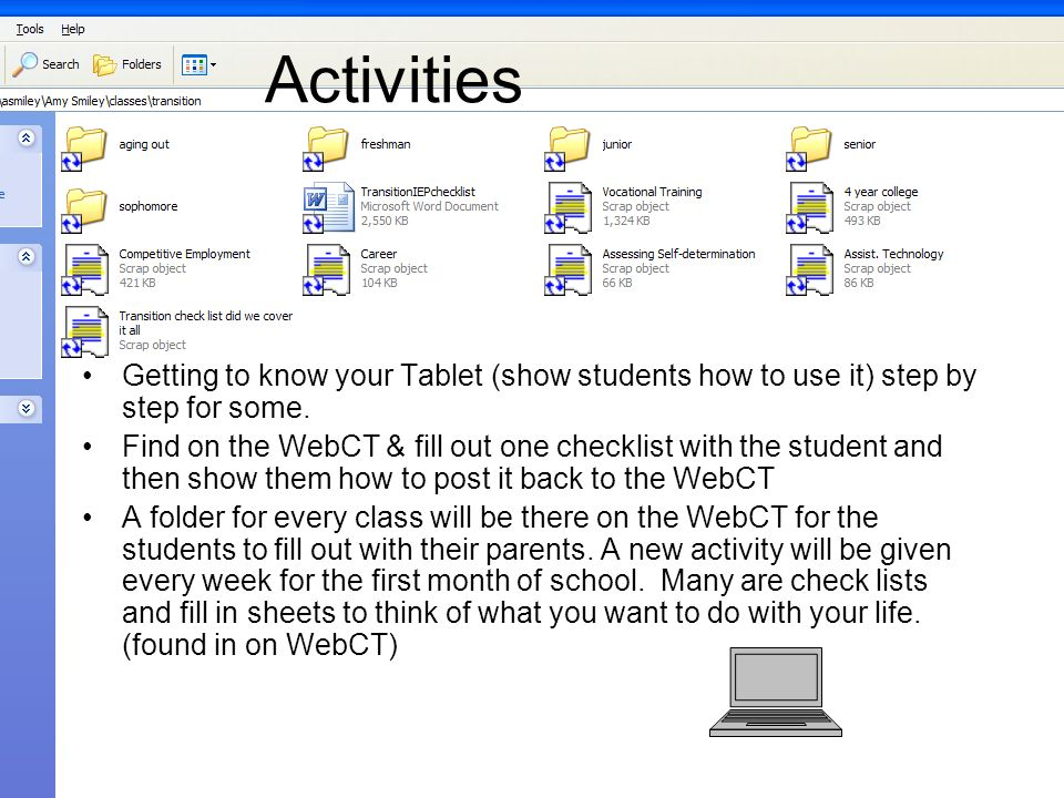 Activities Getting to know your Tablet (show students how to use it) step by step for some. Find on the WebCT & fill out one checklist with the studen