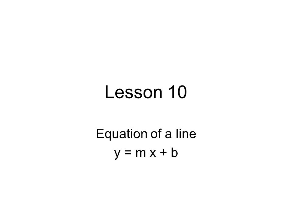 Lesson 10 Equation of a line y = m x + b