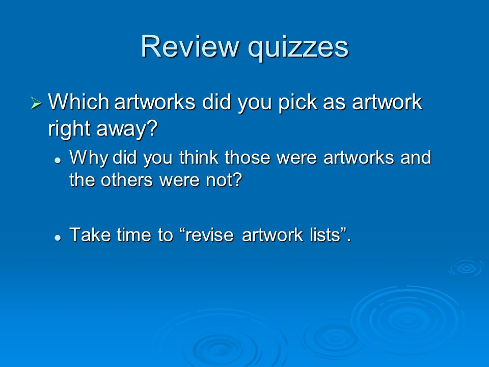 Review quizzes Which artworks did you pick as artwork right away.
