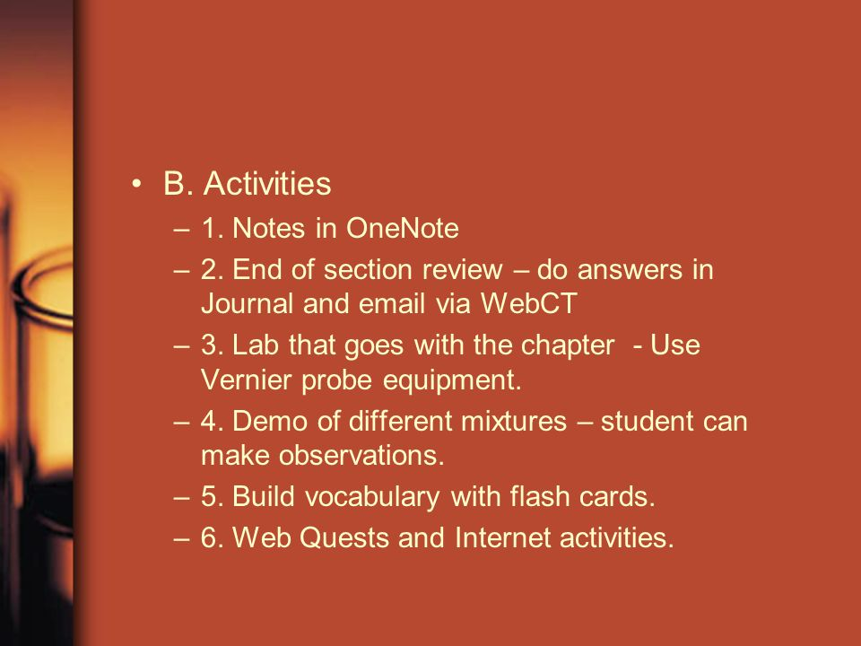 B. Activities –1. Notes in OneNote –2. End of section review – do answers in Journal and email via WebCT –3. Lab that goes with the chapter - Use Vern
