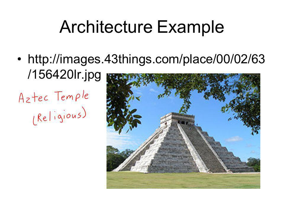 Architecture Example http://images.43things.com/place/00/02/63 /156420lr.jpg