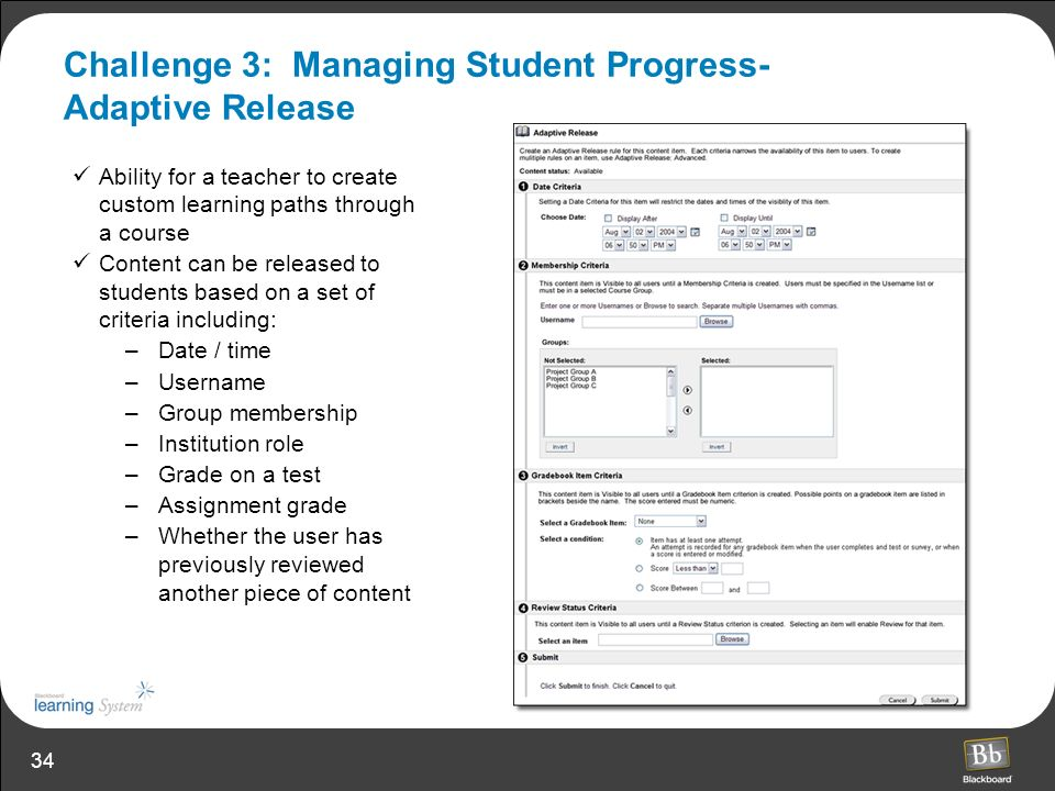 34 Challenge 3: Managing Student Progress- Adaptive Release Ability for a teacher to create custom learning paths through a course Content can be rele