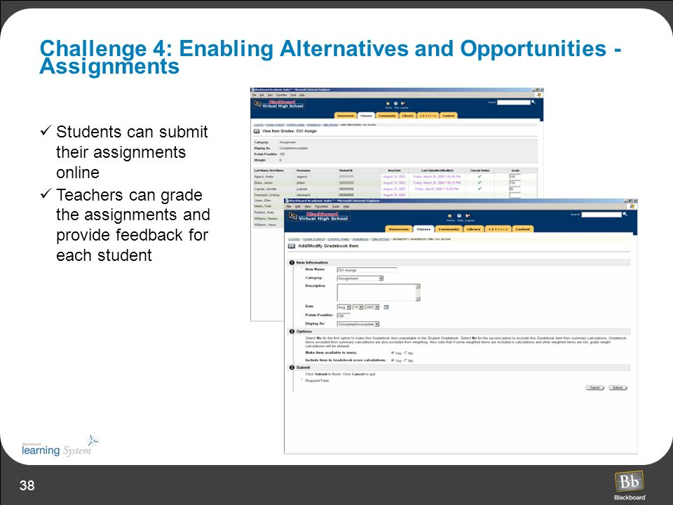 38 Challenge 4: Enabling Alternatives and Opportunities - Assignments Students can submit their assignments online Teachers can grade the assignments